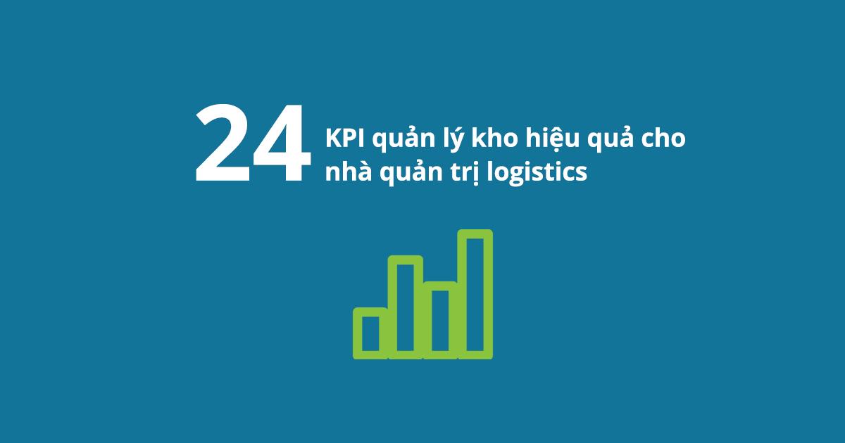 24 KPI quản lý kho hiệu quả cho nhà quản trị logistics