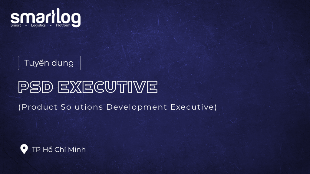 Tuyển dụng PSD Executive (Product Solutions Development Executive)