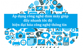Áp dụng công nghệ đám mây giúp đẩy nhanh tốc độ hiện đại hóa công nghệ thông tin (Phần 1)