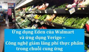 Hệ thống Eden của Walmart và hệ thống kiểm soát chất lượng thông minh của Verigo – Công nghệ giảm lãng phí thực phẩm trong chuỗi cung ứng